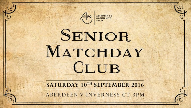Senior Matchday Club | Aberdeen v Inverness CT Sat 10th Sep